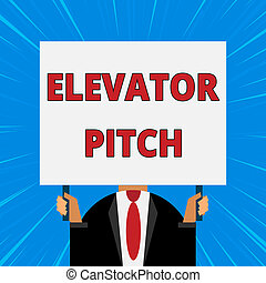 Handwriting text writing Elevator Pitch. Concept meaning A persuasive sales pitch Brief speech about the product Just man chest dressed dark suit tie no face holding blank big rectangle.