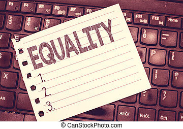 Handwriting text writing Equality. Concept meaning state of being equal especially in status rights or opportunities