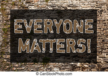 Handwriting text writing Everyone Matters. Concept meaning means that we everyone has right equals and duties Brick Wall art like Graffiti motivational call written on the wall.