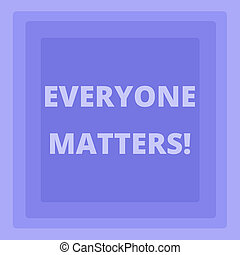 Handwriting text writing Everyone Matters. Concept meaning means that we everyone has right equals and duties Pattern of Concentric Square photo in Pastel Blue with Same Center Point.