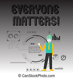 Handwriting text writing Everyone Matters. Concept meaning means that we everyone has right equals and duties Man Standing Holding Pen Pointing to Chart Diagram with SEO Process Icons.