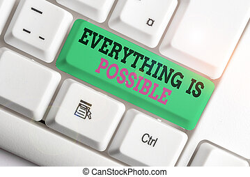 Handwriting text writing Everything Is Possible. Concept meaning Any outcome could occur Anything can happen White pc keyboard with empty note paper above white background key copy space.