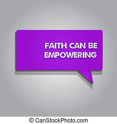 Handwriting text writing Faith Can Be Empowering. Concept meaning Trust and Believing in ourselves that we can do it