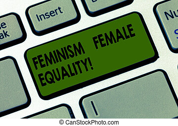 Handwriting text writing Feminism Female Equality. Concept meaning advocacy of women s is rights on equality of sexes Keyboard key Intention to create computer message pressing keypad idea.