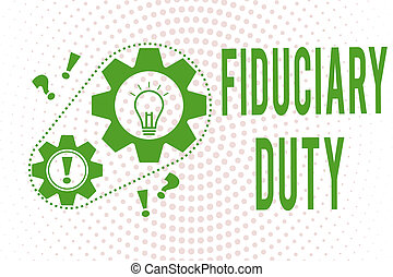 Handwriting text writing Fiduciary Duty. Concept meaning A...