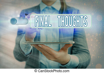 Handwriting text writing Final Thoughts. Concept meaning the...