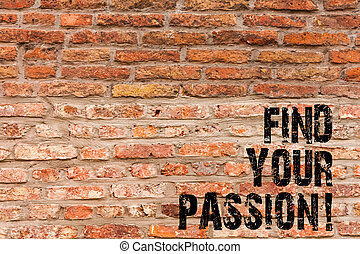 Handwriting text writing Find Your Passion. Concept meaning encourage showing find their dream Brick Wall art like Graffiti motivational call written on the wall.