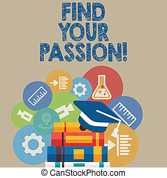 Handwriting text writing Find Your Passion. Concept meaning encourage showing find their dream.