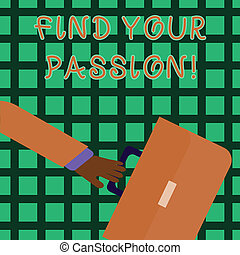 Handwriting text writing Find Your Passion. Concept meaning No more unemployment find challenging dream career Rushing Businessman Arm Swayed Farther Back and Hand Holding Color Briefcase.