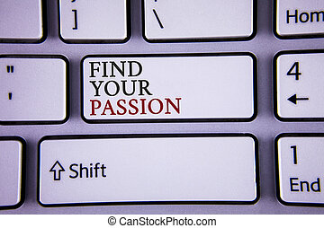Handwriting text writing Find Your Passion. Concept meaning No more unemployment find challenging dream career written on white keyboard key with copy space Top view