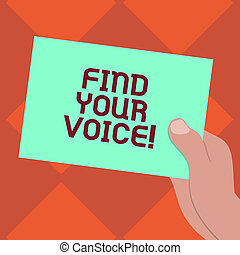 Handwriting text writing Find Your Voice. Concept meaning Being able to express oneself as a writer to speak Drawn Hu analysis Hand Holding Presenting Blank Color Paper Cardboard photo.
