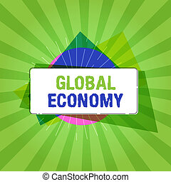 Handwriting text writing Global Economy. Concept meaning System of industry and trade around the world Capitalism
