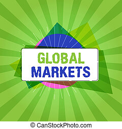 Handwriting text writing Global Markets. Concept meaning Trading goods and services in all the countries of the world