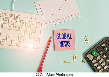 Handwriting text writing Global News. Concept meaning world noteworthy information about recent or important events Paper blue desk computer keyboard office study notebook chart numbers memo.