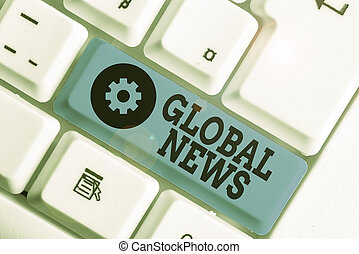 Handwriting text writing Global News. Concept meaning world noteworthy information about recent or important events.