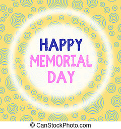 Handwriting text writing Happy Memorial Day. Concept meaning Honoring Remembering those who died in military service Multiple Layer Different Sized Concentric Circles Diagram Repeat Pattern.