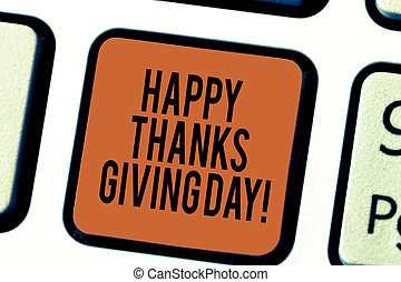 Handwriting text writing Happy Thanks Giving Day. Concept meaning Celebrating thankfulness gratitude holiday Keyboard key Intention to create computer message pressing keypad idea.