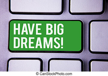 Handwriting text writing Have Big Dreams Motivational Call. Concept meaning Future Ambition Desire Motivation Goal White Text two words green tab key button press computer keyboard work.