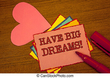 Handwriting text writing Have Big Dreams Motivational Call. Concept meaning Future Ambition Desire Motivation Goal Text colorful paper notes pink heart red marker open cap desk message.