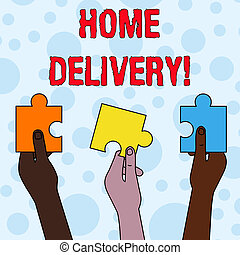 Handwriting text writing Home Delivery. Concept meaning act of taking goods or parcel directly to customers home Three Colored Empty Jigsaw Puzzle Pieces Held in Different People Hands.