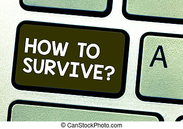 Handwriting text writing How To Survive. Concept meaning Recommendations to have a safe adventure nature trip Keyboard key Intention to create computer message pressing keypad idea.