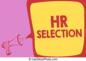 Handwriting text writing Hr Selection. Concept meaning Process and approached by human resources when hiring employees Megaphone loudspeaker speech bubble important message speaking out loud.