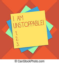 Handwriting text writing I Am Unstoppable. Concept meaning incapable of being stopped or destroyed encouraging speech Multiple Layer of Blank Sheets Color Paper Cardboard photo with Shadow