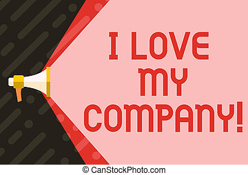 Handwriting text writing I Love My Company. Concept meaning...