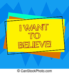 Handwriting text writing I Want To Believe. Concept meaning Eager of being faithful positive motivation inspirational Pile of Blank Rectangular Outlined Different Color Construction Paper.