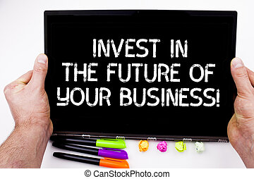 Handwriting text writing Invest In The Future Of Your Business. Concept meaning Make investments to improve company.