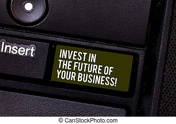 Handwriting text writing Invest In The Future Of Your Business. Concept meaning Make investments to improve company Keyboard key Intention to create computer message pressing keypad idea.