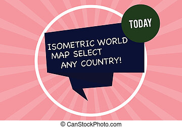 Handwriting text writing Isometric World Map Select Any Country. Concept meaning gps global positioning modern device Folded 3D Ribbon Strip inside Circle Loop on Halftone Sunburst photo.