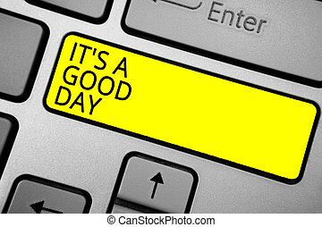 Handwriting text writing It s is A Good Day. Concept meaning Happy time great vibes perfect to enjoy life beautiful Ashy computer keyboard with yellow button black color texts.