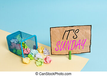 Handwriting text writing It S Sunday. Conceptual photo Day of rest and religious worship Part of the weekend Trash bin crumpled paper clothespin empty reminder office supplies tipped