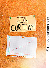 Handwriting text writing Join Our Team. Concept meaning inviting someone to join in your local group or company Corkboard color size paper pin thumbtack tack sheet billboard notice board.