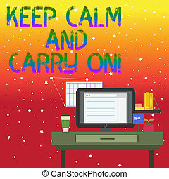 Handwriting text writing Keep Calm And Carry On. Concept meaning slogan calling for persistence face of challenge photo of Interior Working Space Station Concept of Technical Person.