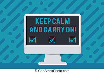 Handwriting text writing Keep Calm And Carry On. Concept meaning slogan calling for persistence face of challenge Blank Space Desktop Computer Colorful Monitor Screen Freestanding on Table.