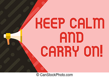 Handwriting text writing Keep Calm And Carry On. Concept meaning slogan calling for persistence face of challenge Megaphone Extending the Capacity of Volume Range thru Blank Space Wide Beam.