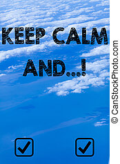 Handwriting text writing Keep Calm And. Concept meaning motivational poster produced by British government.