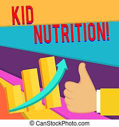 Handwriting text writing Kid Nutrition. Concept meaning A healthy diet for children to help them grow and learn Thumb Up Good Performance Success Escalating Bar Graph Ascending Arrow.