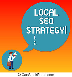 Handwriting text writing Local Seo Strategy. Concept meaning incredibly effective way to market your near business Man in Necktie Carrying Briefcase Holding Megaphone Blank Speech Bubble.