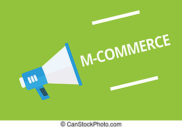 Handwriting text writing M Commerce. Concept meaning commercial transactions conducted electronically by mobile phone Megaphone loudspeaker green background important message speaking loud.