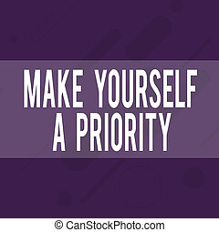 Handwriting text writing Make Yourself A Priority. Concept...
