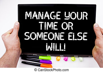 Handwriting text writing Manage Your Time Or Someone Else ...