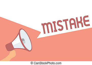 Handwriting text writing Mistake. Concept meaning Something not correct Lack of accuracy Wrong Incorrect Fail Megaphone loudspeaker speech bubbles important message speaking out loud.