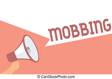 Handwriting text writing Mobbing. Concept meaning Bulling of individual specially at work Emotional abuse Stress Megaphone loudspeaker speech bubbles important message speaking out loud.