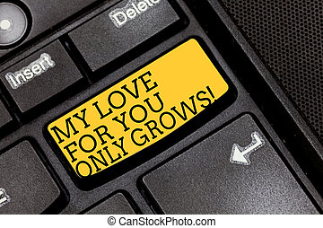 Handwriting text writing My Love For You Only Grows. Concept meaning Expressing roanalysistic feelings good emotions Keyboard key Intention to create computer message pressing keypad idea.