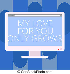Handwriting text writing My Love For You Only Grows. Concept meaning Expressing roanalysistic feelings good emotions Blank Computer Desktop Monitor Color Screen Mounted with Progress Bar.