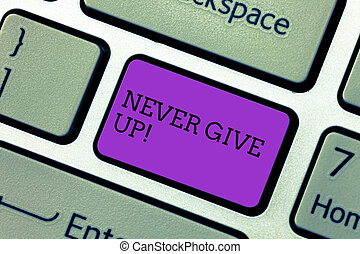 Handwriting text writing Never Give Up. Concept meaning Be persistent motivate yourself succeed never look back Keyboard key Intention to create computer message pressing keypad idea.