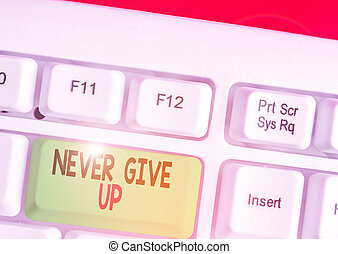 Handwriting text writing Never Give Up. Concept meaning Keep trying until you succeed follow your dreams goals.
